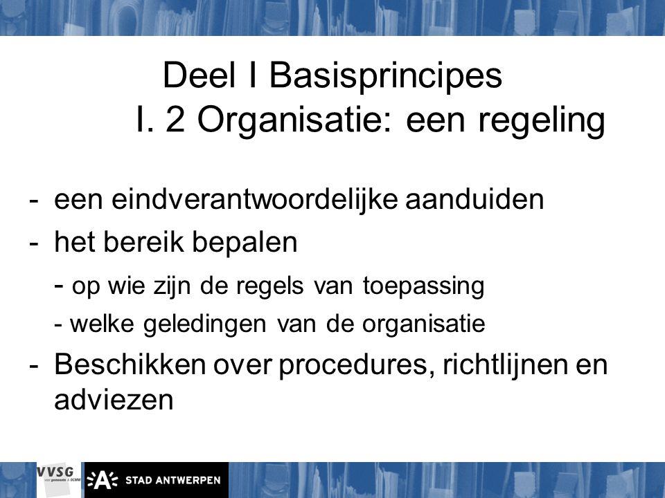 Deel I Basisprincipes I. 2 Organisatie: een regeling