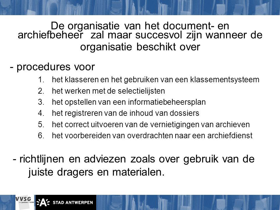 De organisatie van het document- en archiefbeheer zal maar succesvol zijn wanneer de organisatie beschikt over