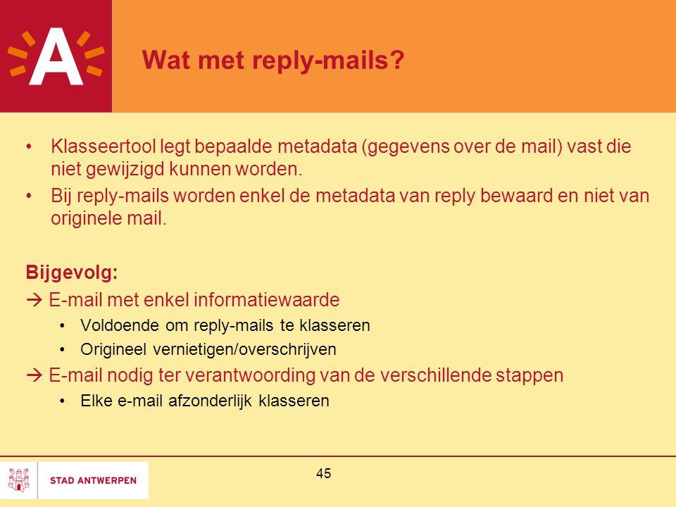 Wat met reply-mails Klasseertool legt bepaalde metadata (gegevens over de mail) vast die niet gewijzigd kunnen worden.