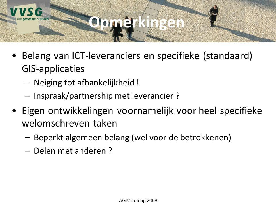 Opmerkingen Belang van ICT-leveranciers en specifieke (standaard) GIS-applicaties. Neiging tot afhankelijkheid !