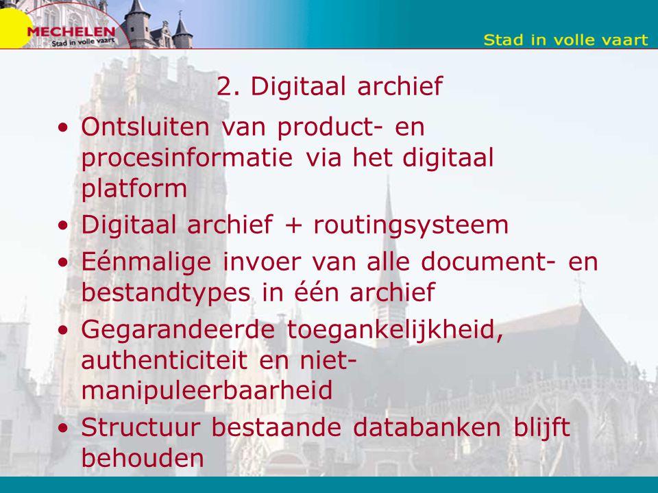 2. Digitaal archief Ontsluiten van product- en procesinformatie via het digitaal platform. Digitaal archief + routingsysteem.