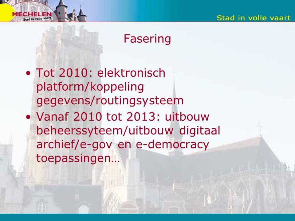 Fasering Tot 2010: elektronisch platform/koppeling gegevens/routingsysteem.