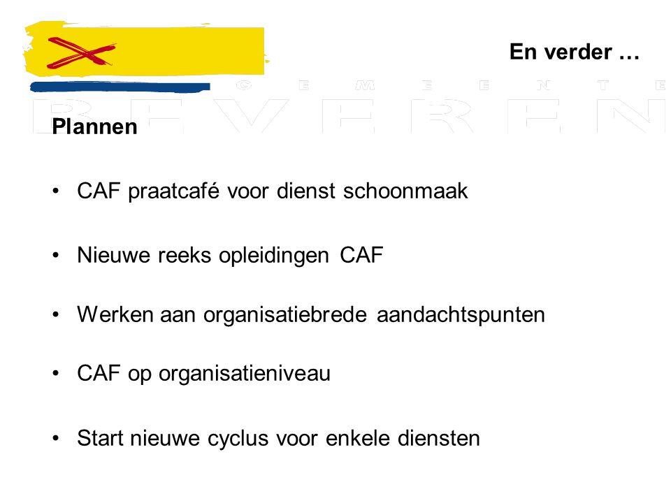 En verder … Plannen. CAF praatcafé voor dienst schoonmaak. Nieuwe reeks opleidingen CAF. Werken aan organisatiebrede aandachtspunten.