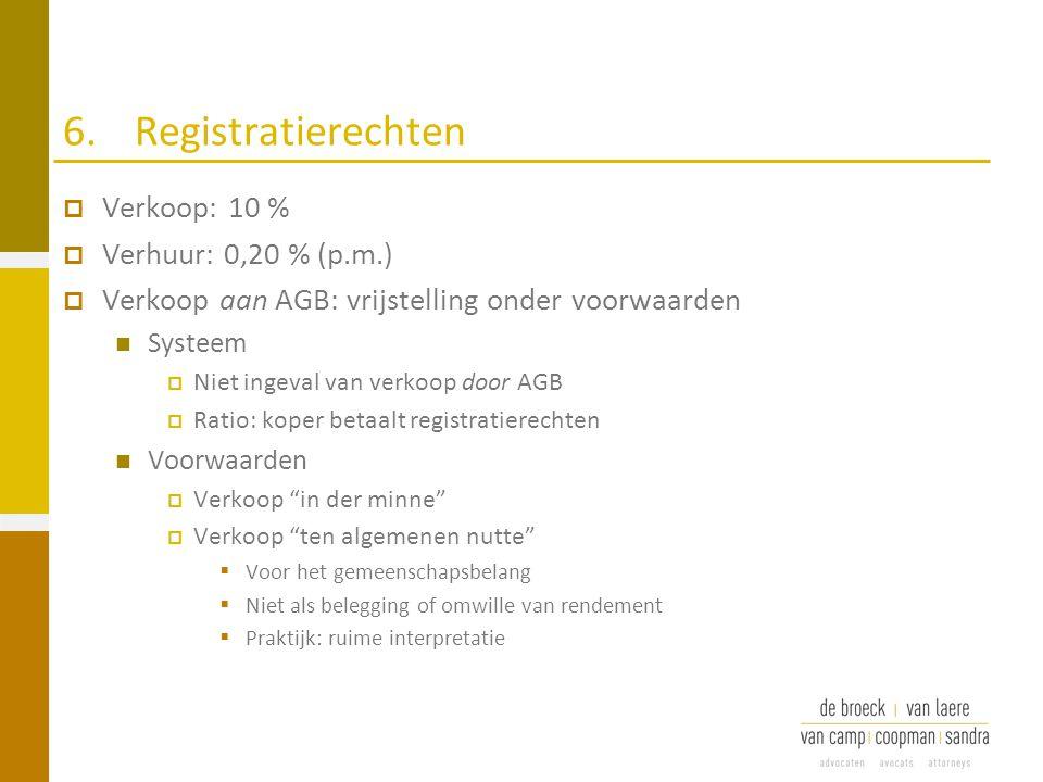 6. Registratierechten Verkoop: 10 % Verhuur: 0,20 % (p.m.)