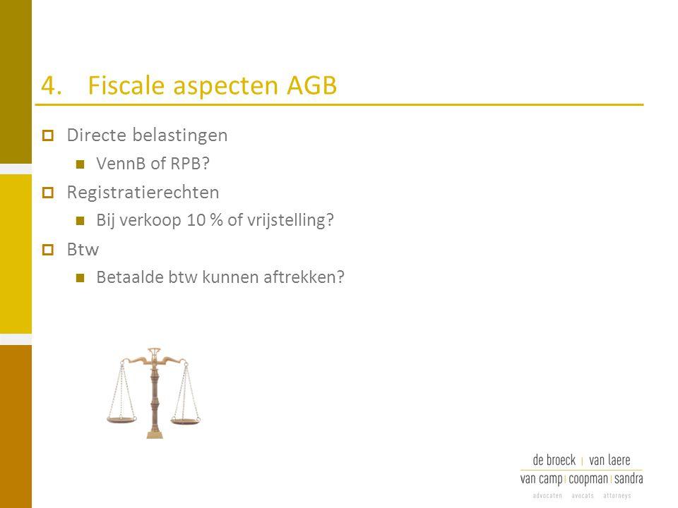 4. Fiscale aspecten AGB Directe belastingen Registratierechten Btw