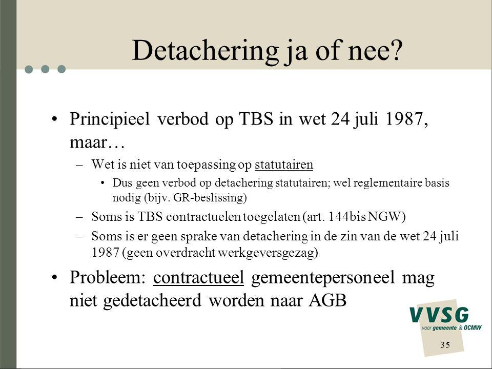 Detachering ja of nee Principieel verbod op TBS in wet 24 juli 1987, maar… Wet is niet van toepassing op statutairen.