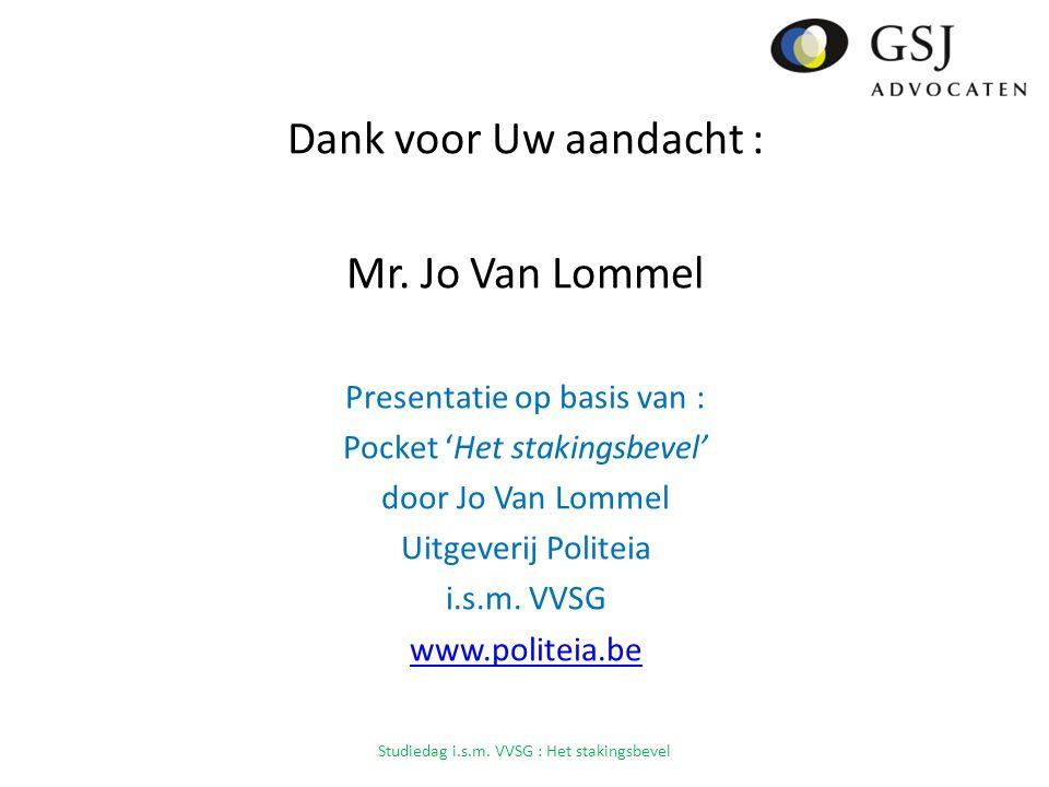 Dank voor Uw aandacht : Mr. Jo Van Lommel Presentatie op basis van :