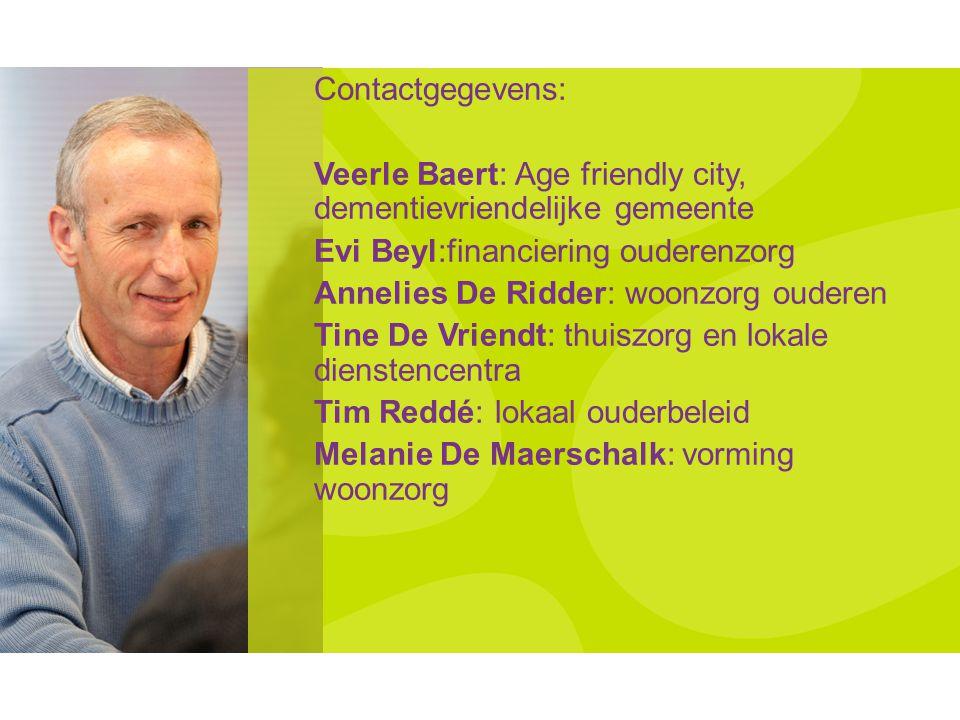 Contactgegevens: Veerle Baert: Age friendly city, dementievriendelijke gemeente. Evi Beyl:financiering ouderenzorg.