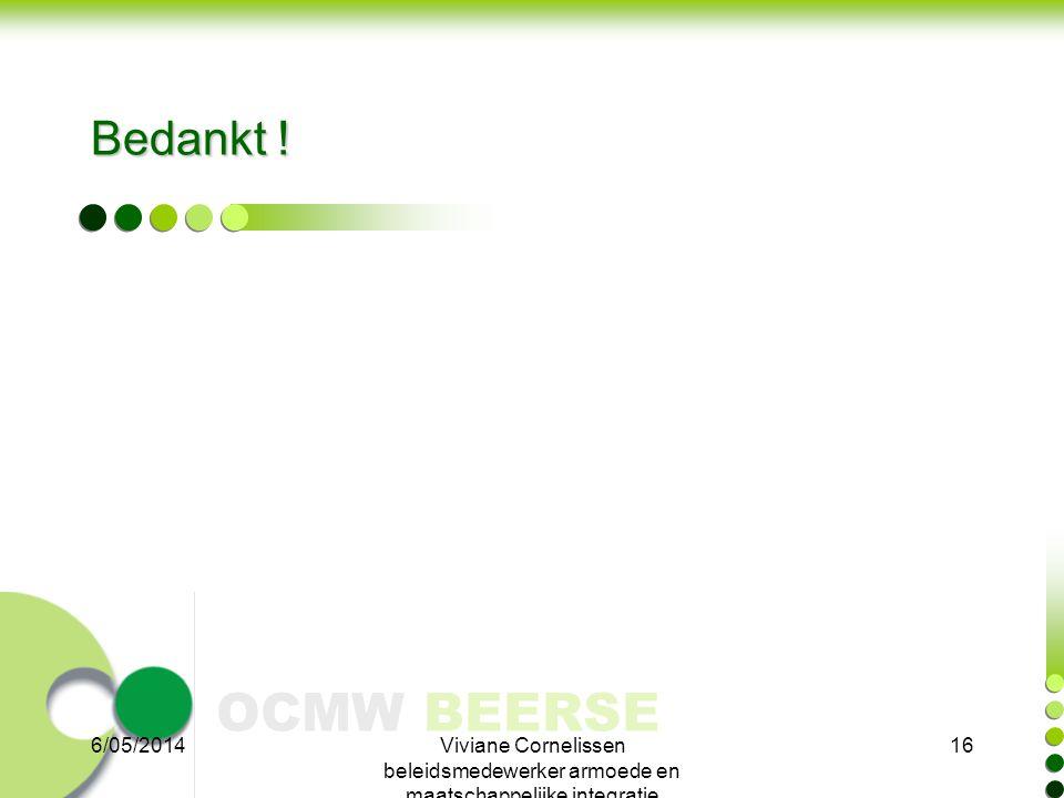 Bedankt ! 6/05/2014 Viviane Cornelissen beleidsmedewerker armoede en maatschappelijke integratie