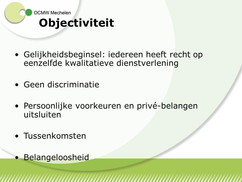 Objectiviteit Gelijkheidsbeginsel: iedereen heeft recht op eenzelfde kwalitatieve dienstverlening. Geen discriminatie.