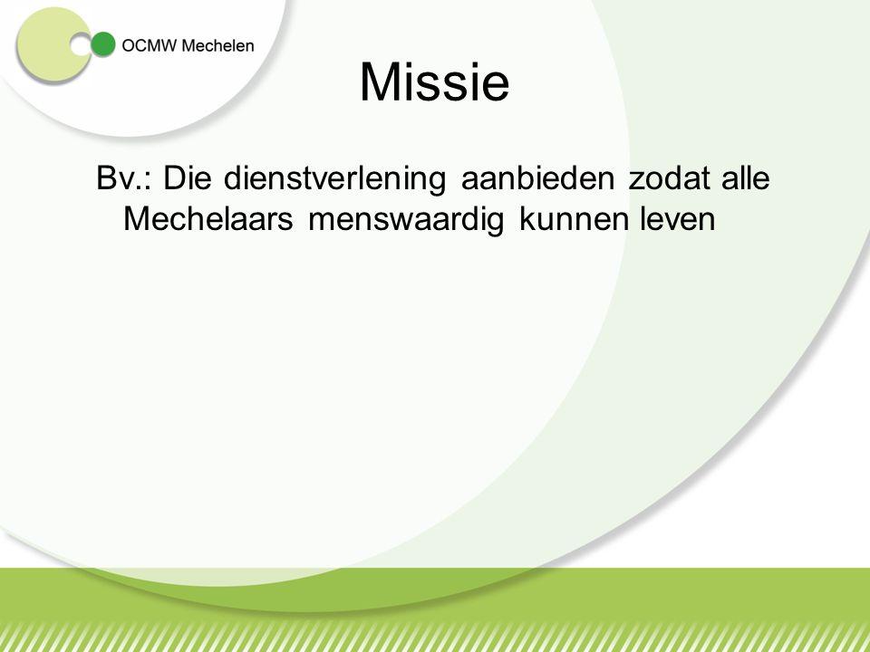 Missie Bv.: Die dienstverlening aanbieden zodat alle Mechelaars menswaardig kunnen leven