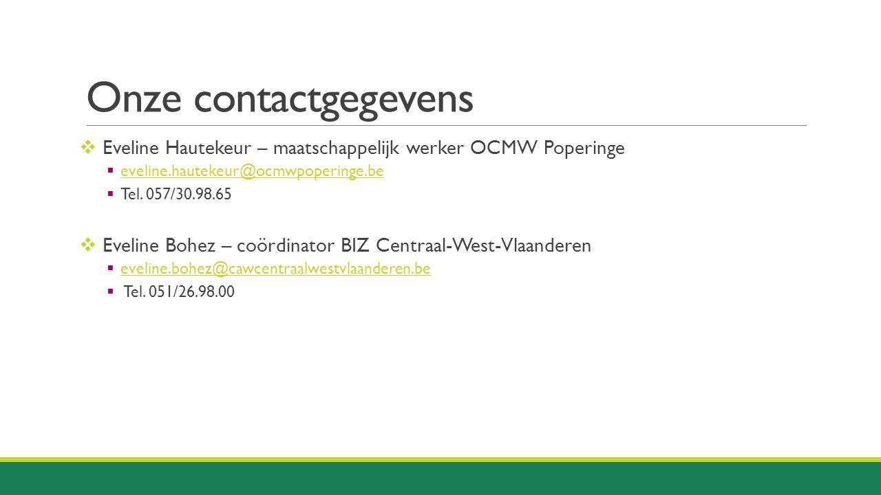 Onze contactgegevens Eveline Hautekeur – maatschappelijk werker OCMW Poperinge. eveline.hautekeur@ocmwpoperinge.be.