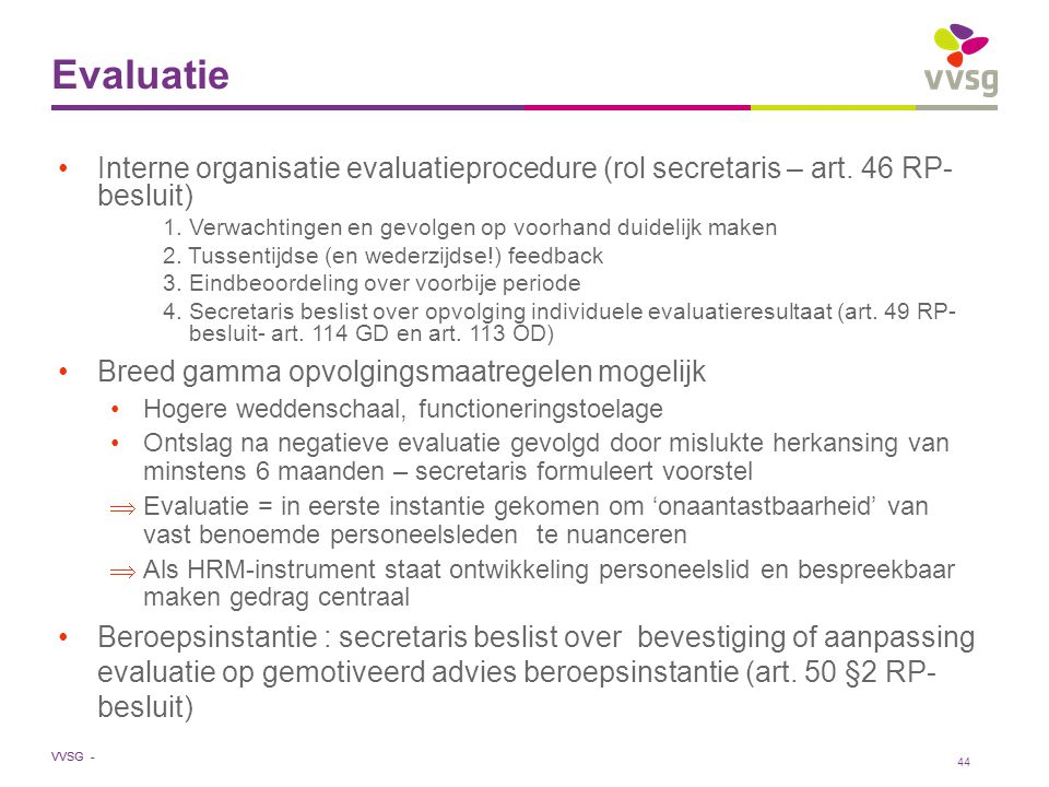 Evaluatie Interne organisatie evaluatieprocedure (rol secretaris – art. 46 RP-besluit) 1. Verwachtingen en gevolgen op voorhand duidelijk maken.