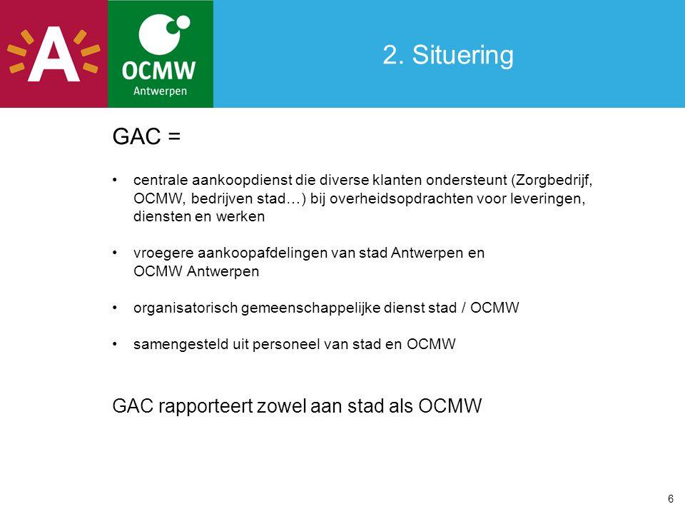 2. Situering GAC = GAC rapporteert zowel aan stad als OCMW