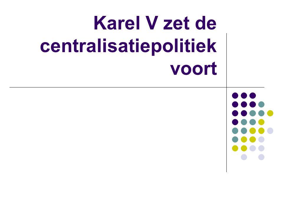 Karel V zet de centralisatiepolitiek voort