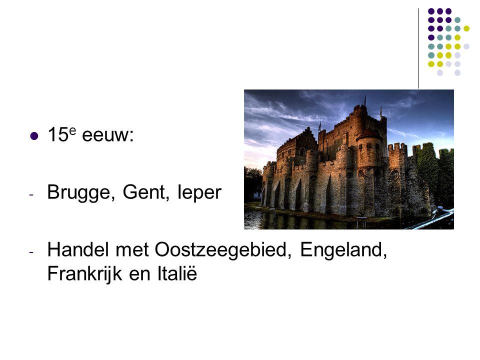 15e eeuw: Brugge, Gent, Ieper Handel met Oostzeegebied, Engeland, Frankrijk en Italië
