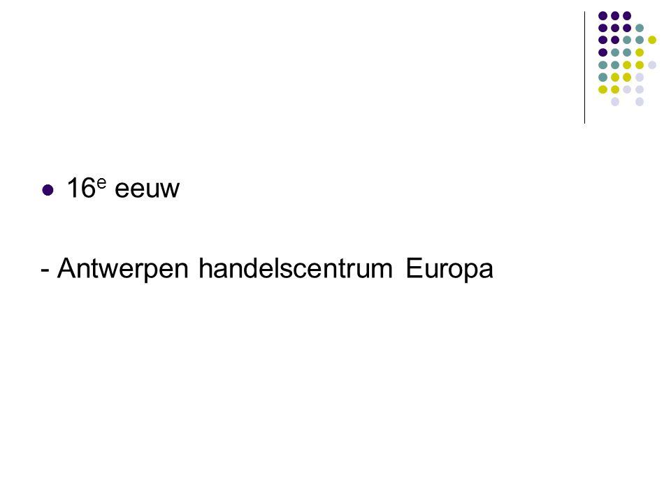 16e eeuw - Antwerpen handelscentrum Europa