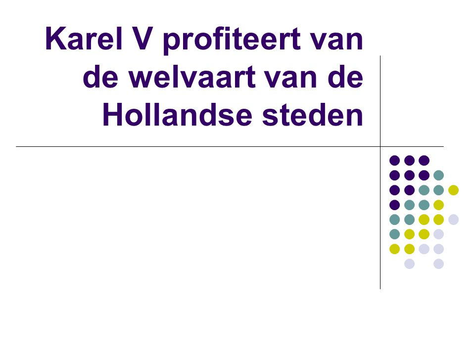 Karel V profiteert van de welvaart van de Hollandse steden
