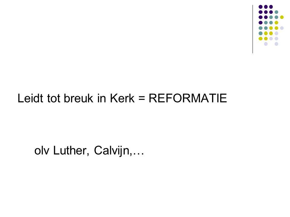 Leidt tot breuk in Kerk = REFORMATIE