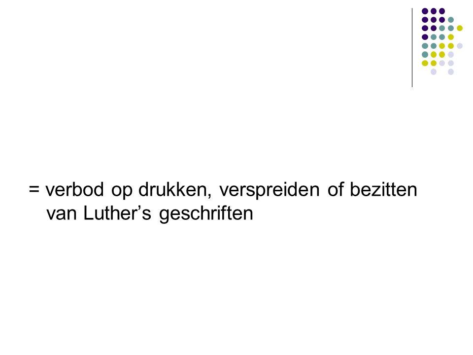 = verbod op drukken, verspreiden of bezitten van Luther's geschriften