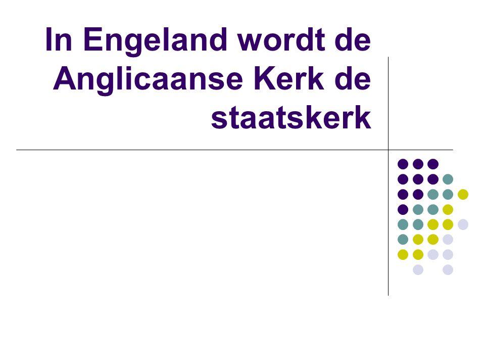 In Engeland wordt de Anglicaanse Kerk de staatskerk
