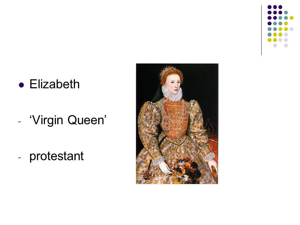 Elizabeth 'Virgin Queen' protestant