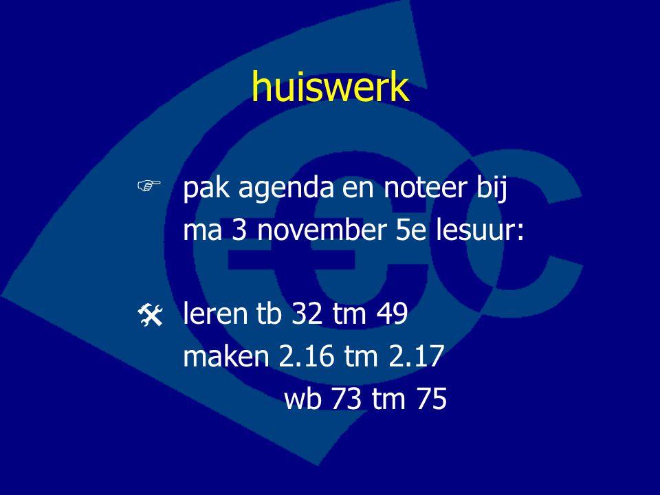 huiswerk  pak agenda en noteer bij ma 3 november 5e lesuur: