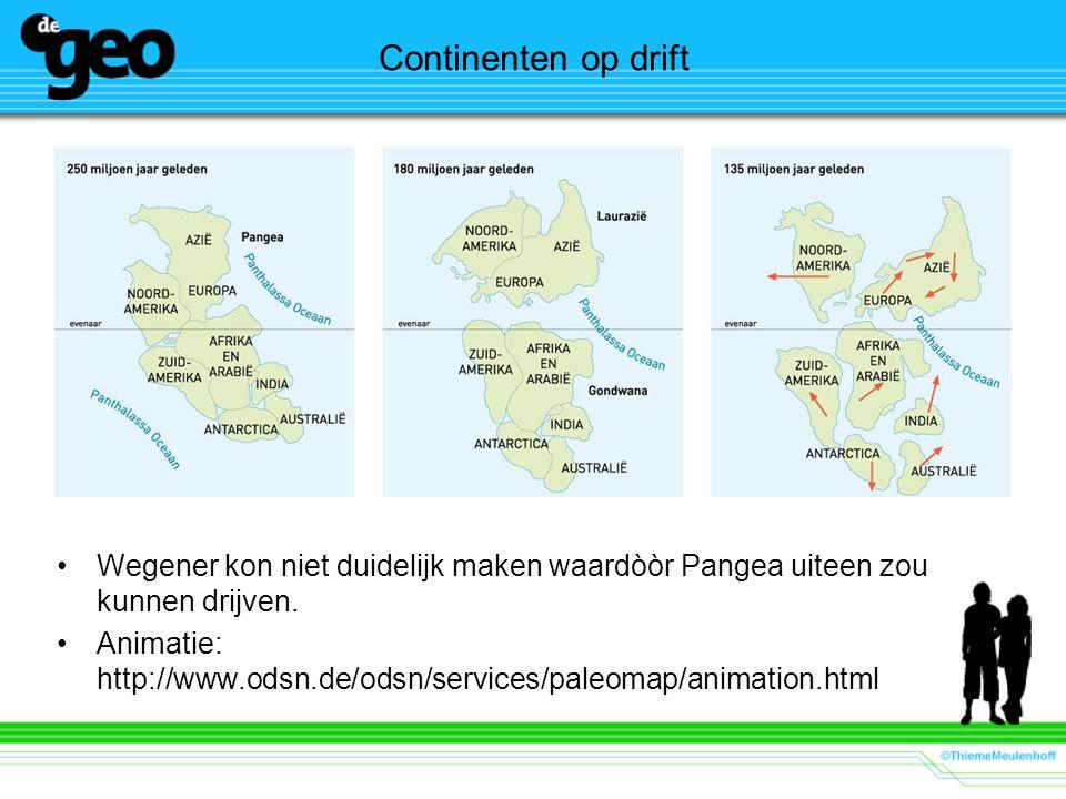 Continenten op drift Wegener kon niet duidelijk maken waardòòr Pangea uiteen zou kunnen drijven.