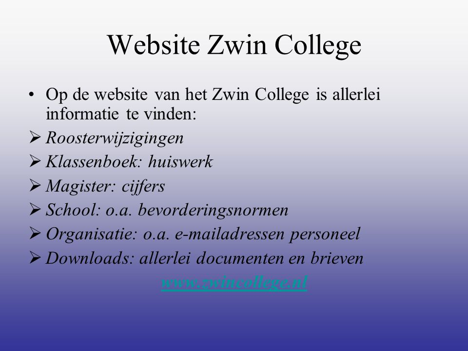 Website Zwin College Op de website van het Zwin College is allerlei informatie te vinden: Roosterwijzigingen.