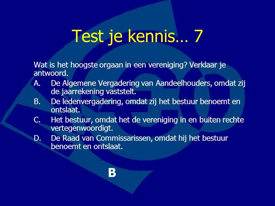 Test je kennis… 7 Wat is het hoogste orgaan in een vereniging Verklaar je antwoord.