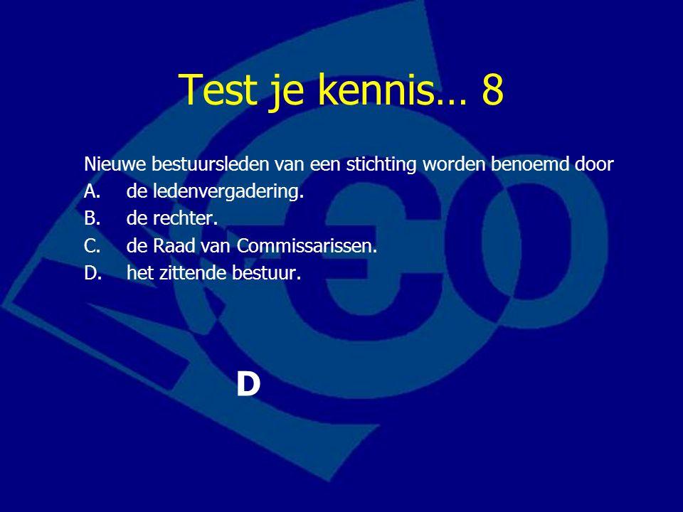 Test je kennis… 8 Nieuwe bestuursleden van een stichting worden benoemd door. A. de ledenvergadering.