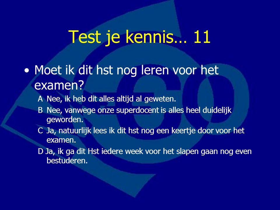 Test je kennis… 11 Moet ik dit hst nog leren voor het examen