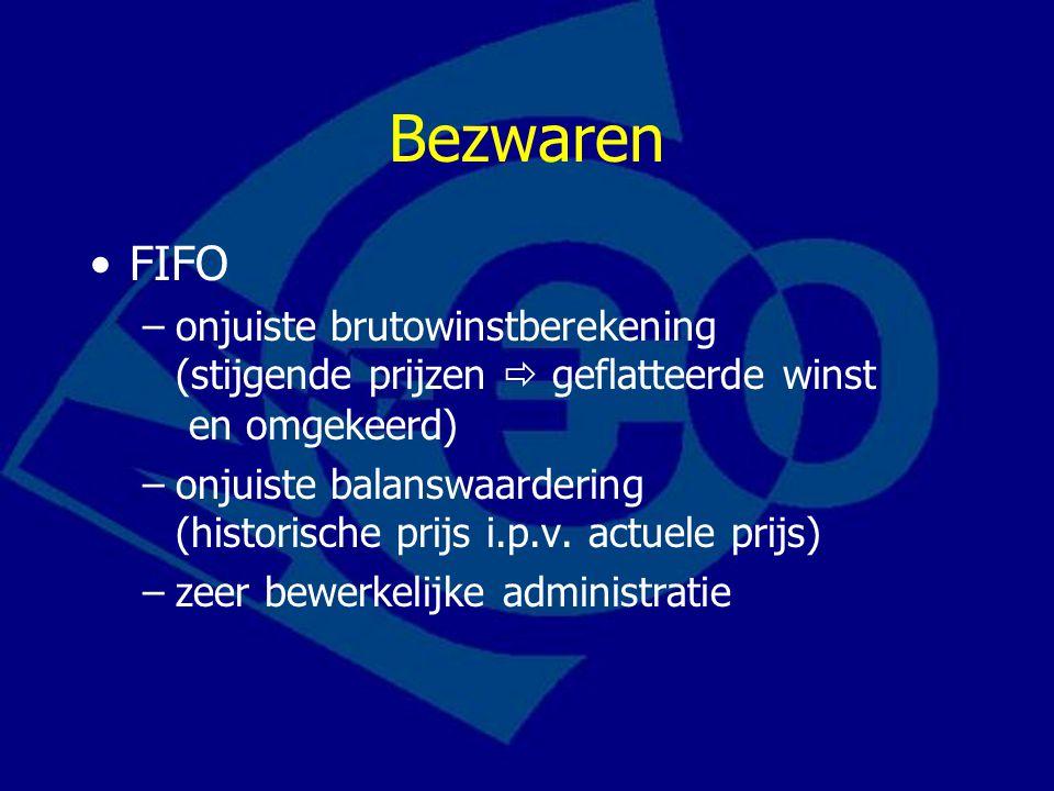 Bezwaren FIFO. onjuiste brutowinstberekening (stijgende prijzen  geflatteerde winst en omgekeerd)