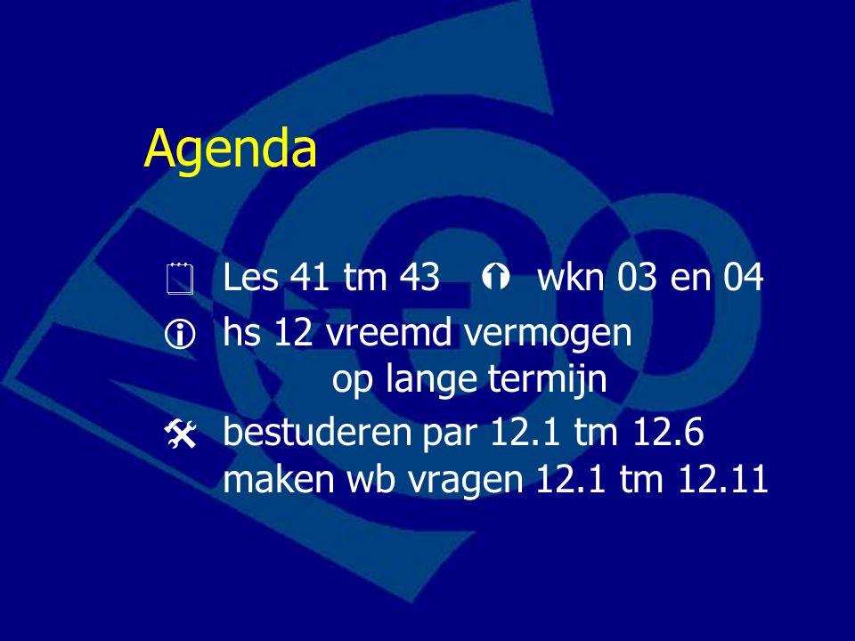 Agenda  Les 41 tm 43  wkn 03 en 04.  hs 12 vreemd vermogen op lange termijn.