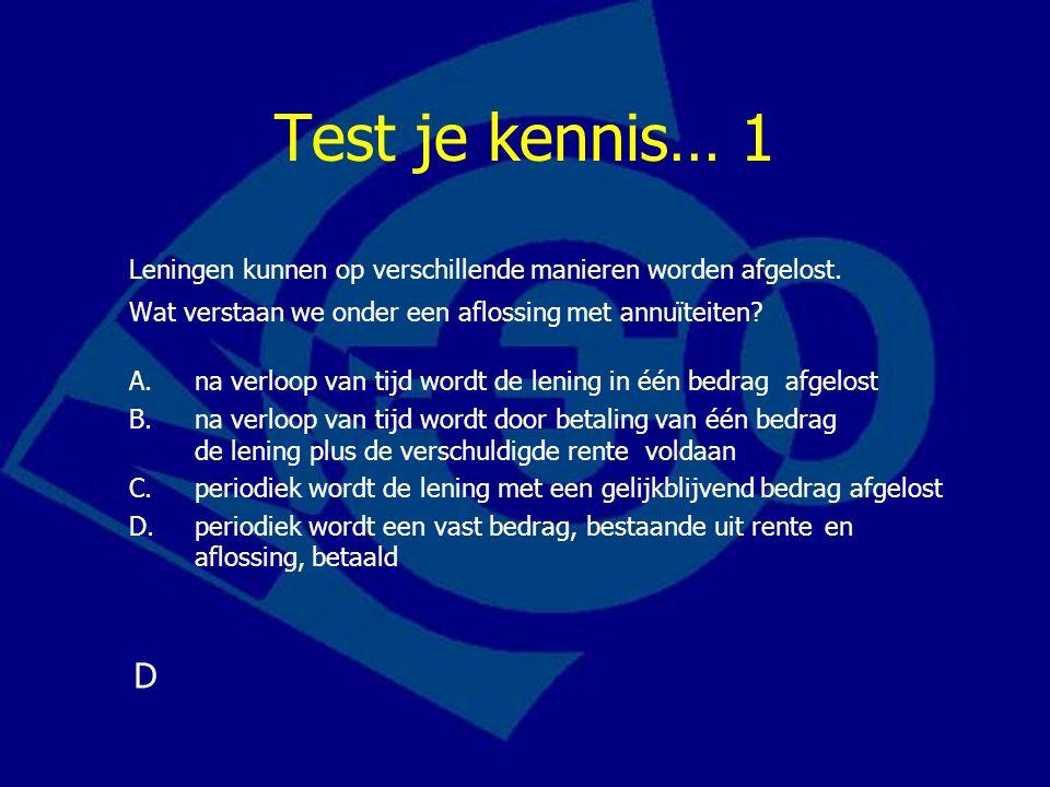 Test je kennis… 1 Leningen kunnen op verschillende manieren worden afgelost. Wat verstaan we onder een aflossing met annuïteiten