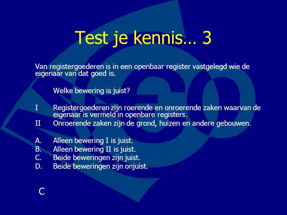 Test je kennis… 3 Van registergoederen is in een openbaar register vastgelegd wie de eigenaar van dat goed is.