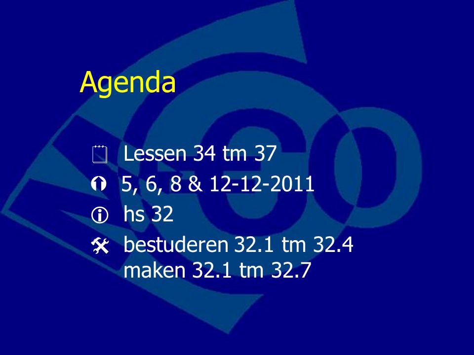 Agenda  Lessen 34 tm 37  5, 6, 8 & 12-12-2011  hs 32