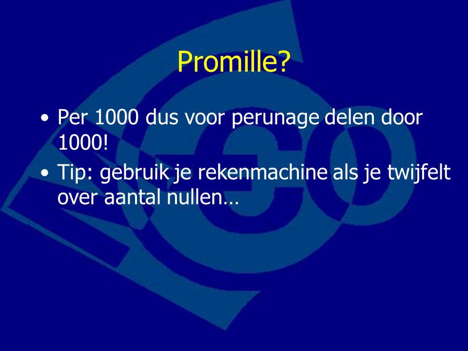 Promille Per 1000 dus voor perunage delen door 1000!