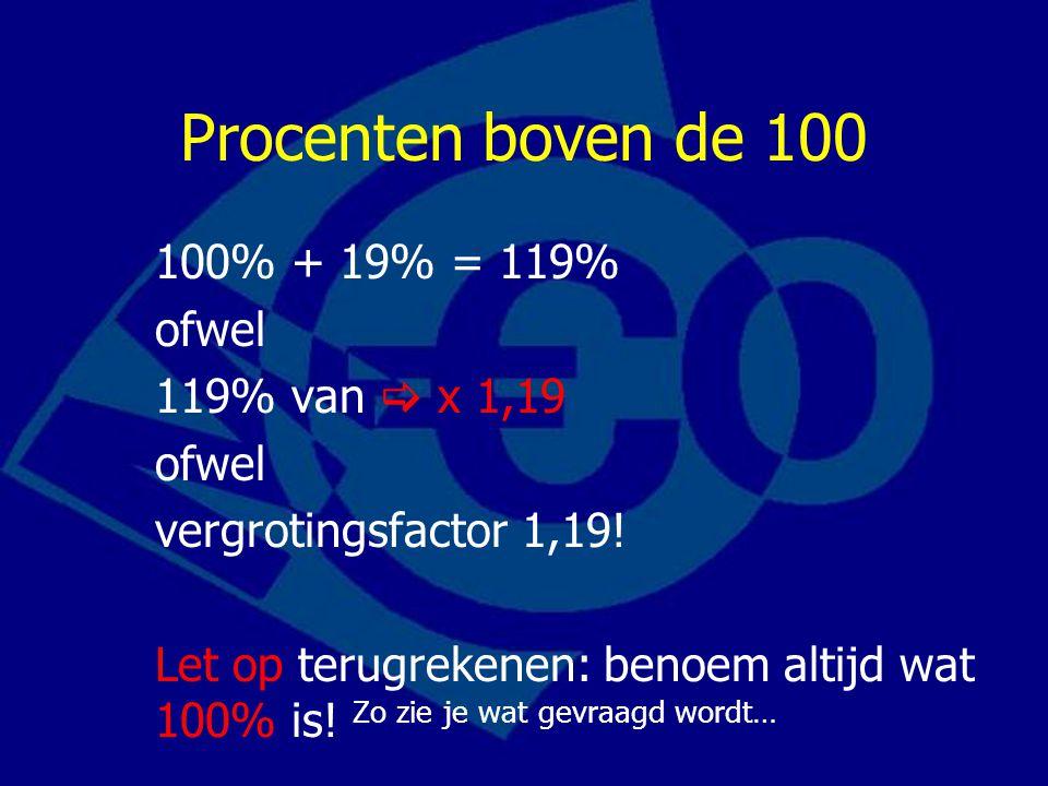 Procenten boven de 100 100% + 19% = 119% ofwel 119% van  x 1,19