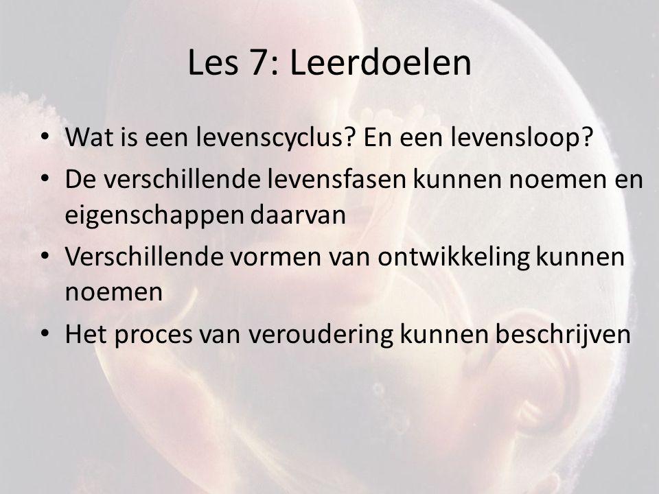 Les 7: Leerdoelen Wat is een levenscyclus En een levensloop