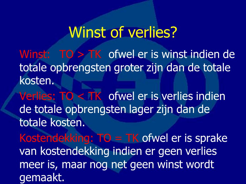 Winst of verlies Winst: TO > TK ofwel er is winst indien de totale opbrengsten groter zijn dan de totale kosten.