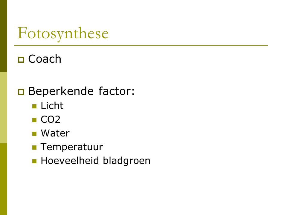 Fotosynthese Coach Beperkende factor: Licht CO2 Water Temperatuur