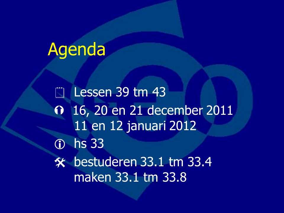 Agenda  Lessen 39 tm 43.  16, 20 en 21 december 2011 11 en 12 januari 2012.