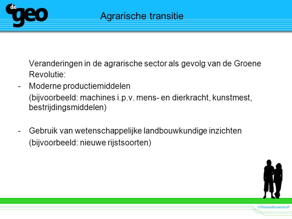 Agrarische transitie Veranderingen in de agrarische sector als gevolg van de Groene Revolutie: Moderne productiemiddelen.