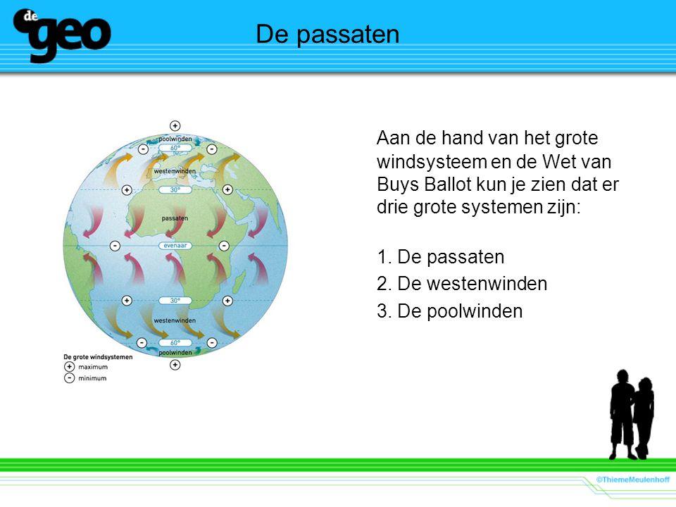 De passaten Aan de hand van het grote windsysteem en de Wet van Buys Ballot kun je zien dat er drie grote systemen zijn: