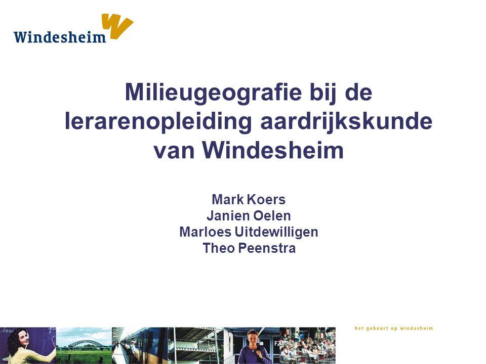 Milieugeografie bij de lerarenopleiding aardrijkskunde van Windesheim Mark Koers Janien Oelen Marloes Uitdewilligen Theo Peenstra