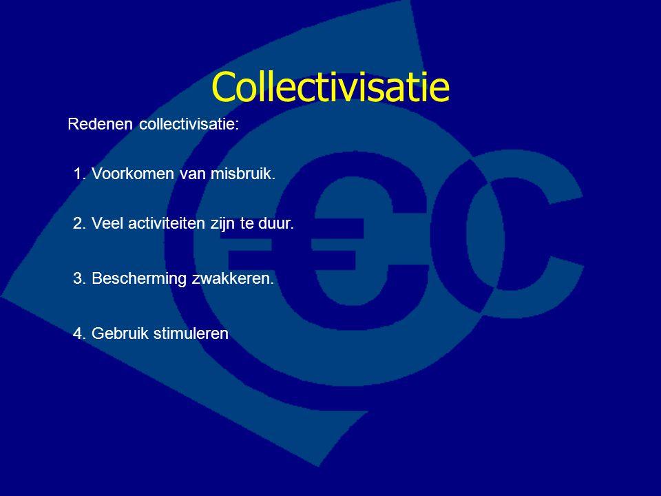 Collectivisatie Redenen collectivisatie: 1. Voorkomen van misbruik.