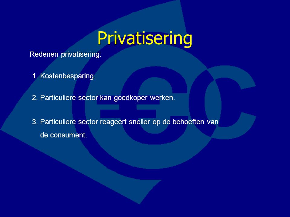 Privatisering Redenen privatisering: 1. Kostenbesparing.