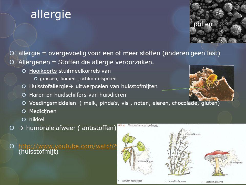 allergie pollen. allergie = overgevoelig voor een of meer stoffen (anderen geen last) Allergenen = Stoffen die allergie veroorzaken.