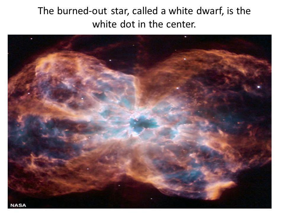 The burned-out star, called a white dwarf, is the white dot in the center.